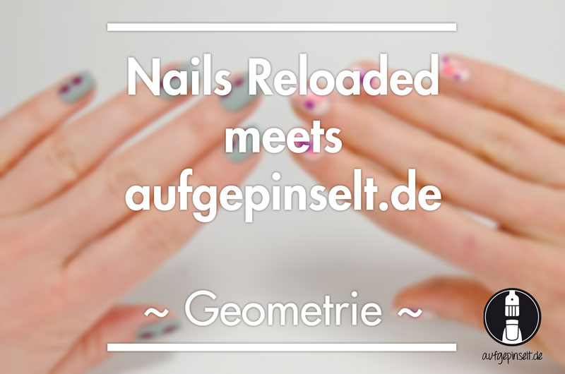 Nailsreloaded meets aufgepinselt.de